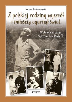 Z polskiej rodziny wyszedł i miłością ogarnął świat