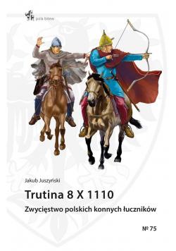 Trutina 8 X 1110. Zwycięstwo polskich konnych..