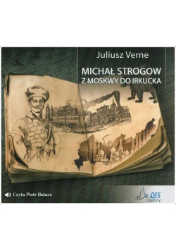 Michał Strogow. Z Moskwy do Irkucka audiobook