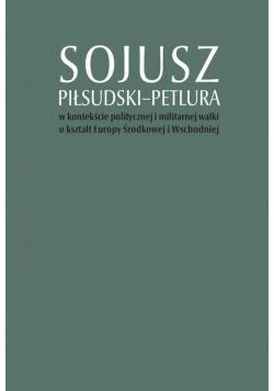 Sojusz Piłsudski-Petlura w kontekście politycznej i militarnej walki o kształt Europy Środkowej i Wschodniej