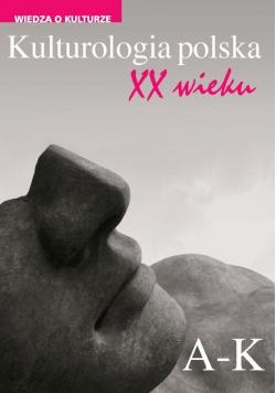 Kulturologia polska XX wieku Tom 1 A K