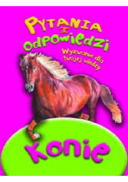 Pytania i odpowiedzi wyzwanie dla twojej wiedzy Konie