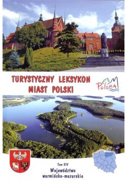 Turystyczny leksykon miast Polski Tom XIV Województwo warmińsko - mazurskie