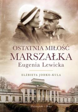 Ostatnia miłość Marszałka Eugenia Lewicka