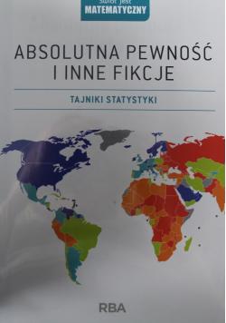 Absolutna pewność i inne fikcje Tajniki statystyki