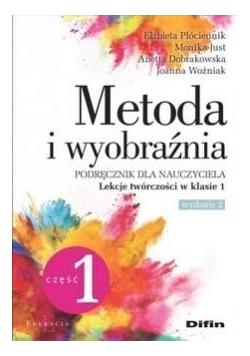 Metoda i wyobraźnia. Lekcje twórczości kl.1 cz.1