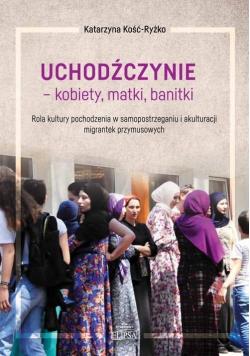 Uchodźczynie - kobiety, matki, banitki