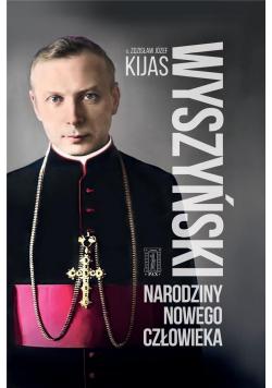Wyszyński. Narodziny nowego człowieka