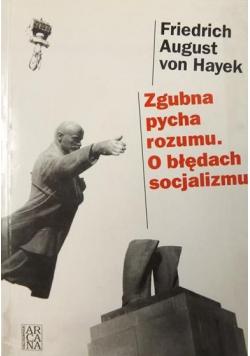 Zgubna pycha rozumu O błędach socjalizmu