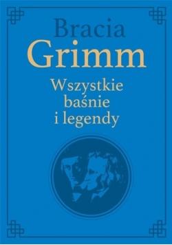 Bracia Grimm Wszystkie baśnie i legendy