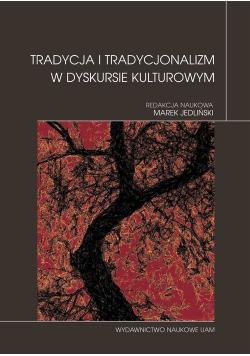 Tradycja i tradycjonalizm w dyskursie kulturowym