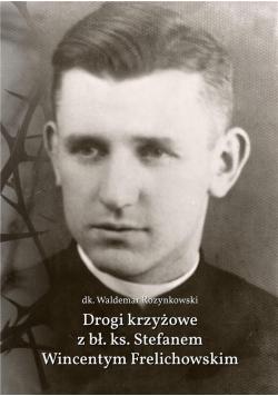 Drogi krzyżowe z bł. Ks. Stefanem W. Frelichowskim