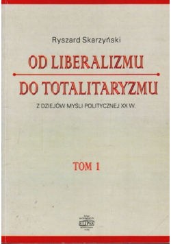 Od liberalizmu do totalitaryzmu tom 1
