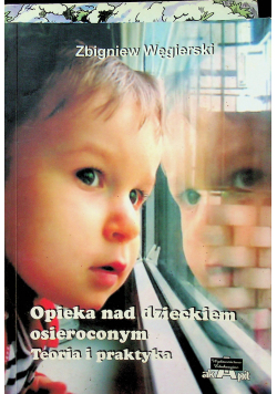 Opieka nad dzieckiem osieroconym Teoria i praktyka