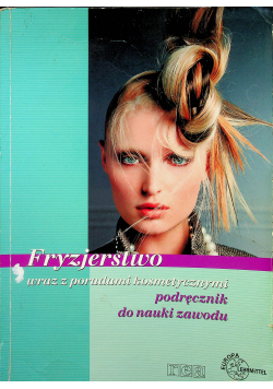 Fryzjerstwo wraz z poradami kosmetycznymi Podręcznik do nauki zawodu