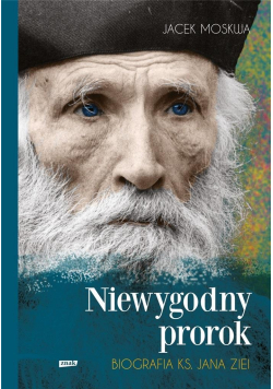 Niewygodny prorok. Biografia ks. Jana Ziei