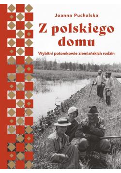 Z polskiego domu. Wybitni potomkowie ziemiańskich