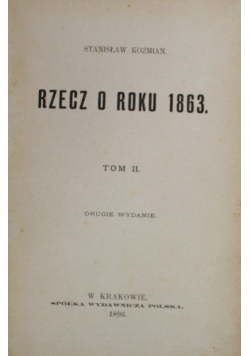 Rzecz o roku 1863 tom III 1896 r.