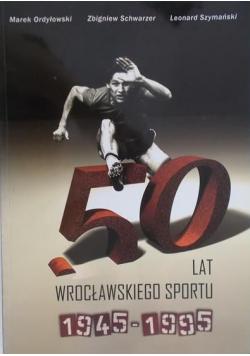 50 lat Wrocławskiego sportu 1945 - 1995 + autograf Ordyłowski