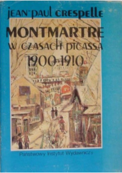 Montmartre w czasach Picassa 1900 - 1910