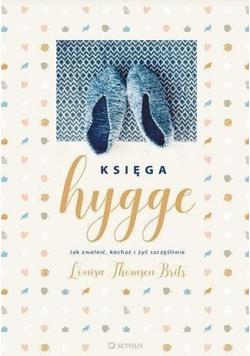 Księga hygge Jak zwolnić kochać i żyć szczęśliwie