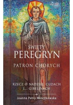 Św. Peregryn Patron chorych Rzecz o nadziei cudach i gibelinach
