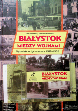 Białystok między wojnami Opowieść o życiu miasta 1918 1939
