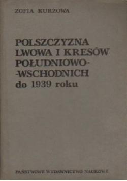 Polszczyzna Lwowa i Kresów południowo- wschodnich do 1939 roku