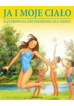 Ja i moje ciało Ilustrowana encyklopedia dla dzieci