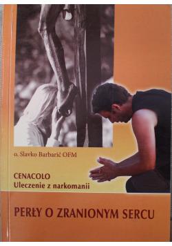 Perły o zranionym sercu Cenacolo Uleczenie z narkomanii