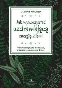 Jak wykorzystać uzdrawiającą energię Ziemi