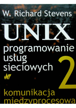UNIX programowanie usług sieciowych 2 Komunikacja międzyprocesowa