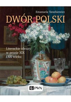 Dwór polski. Literackie obrazy w prozie XIX i XX w