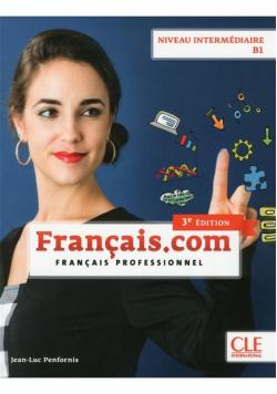 Francais.com intermediaire 3 ed. podr. B1 CLE