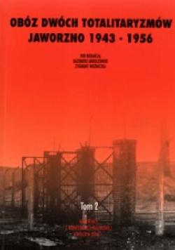 Obóz dwóch totalitaryzmów Jaworzno 1943 - 1956 Tom II