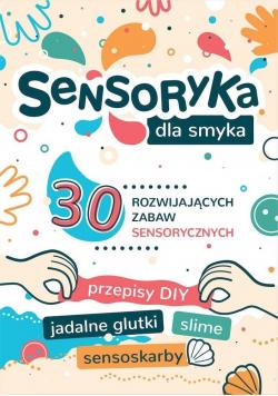 Sensoryka dla Smyka. 30 rozwijających zabaw..