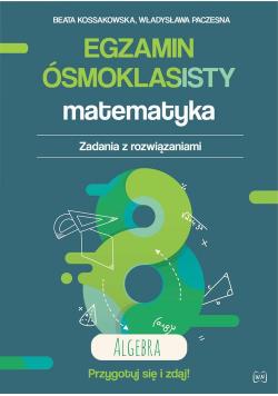 Egzamin ósmoklasisty Matematyka Zadania z rozwiązaniami Algebra