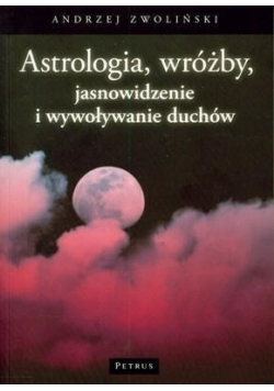 Astrologia wróżby jasnowidzenie i wywoływanie duchów