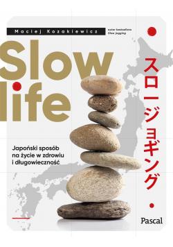 Slow life. Japoński sposób na życie w zdrowiu...