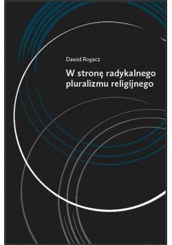 W stronę radykalnego pluralizmu religijnego