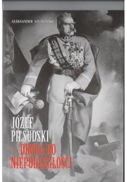 Józef Piłsudski Droga do niepodległosci