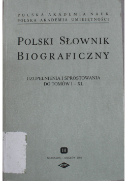 Polski słownik biograficzny Uzupełnienia i sprostowania do tomów I - XL