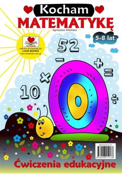 Kocham matematykę. Ćwiczenia edukacyjne 5-8 lat