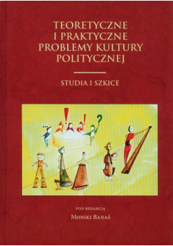 Teoretyczne i praktyczne problemy kultury politycznej