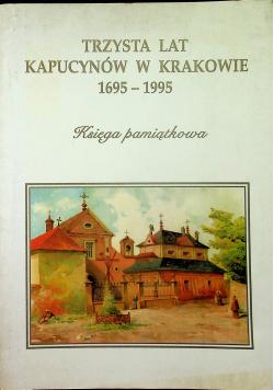 Trzysta lat kapucynów w Krakowie 1695 1995