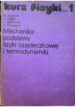 Kurs fizyki tom 1 Mechanika podstawy fizyki cząstkowej i termodynamiki