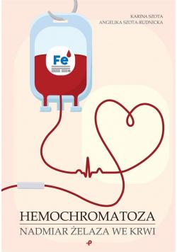 Hemochromatoza. Nadmiar żelaza we krwi