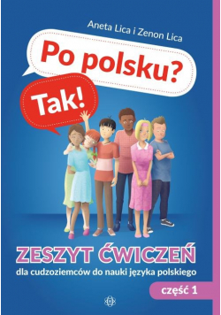 Po polsku? Tak! Zeszyt ćwiczeń Część 1 dla cudzoziemców do nauki języka polskiego