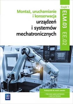 Montaż uruchamianie i konserwacja urządzeń i systemów mechatronicznych Podręcznik Część 2
