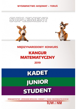 Matematyka z wesołym kangurem Suplement 2019 (Kadet/Junior/Student)